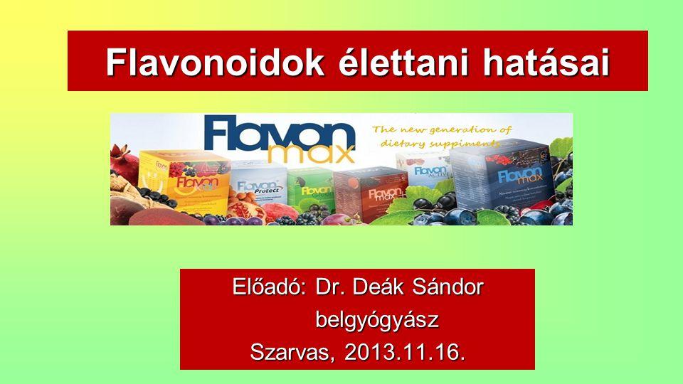 Flavonoidok élettani hatásai Előadó: Dr. Deák Sándor belgyógyász belgyógyász Szarvas, 2013.11.16.