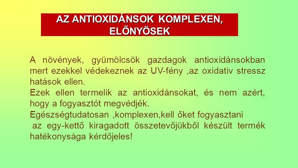 AZ ANTIOXIDÁNSOK KOMPLEXEN, ELŐNYÖSEK A növények, gyümölcsök gazdagok antioxidánsokban mert ezekkel védekeznek az UV-fény,az oxidativ stressz hatások