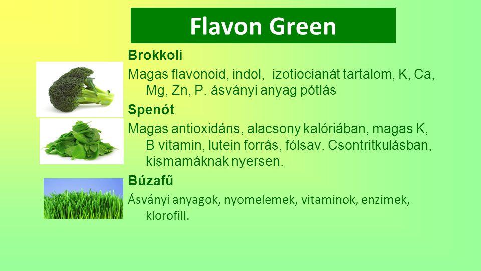 Flavon Green Brokkoli Magas flavonoid, indol, izotiocianát tartalom, K, Ca, Mg, Zn, P. ásványi anyag pótlás Spenót Magas antioxidáns, alacsony kalóriá