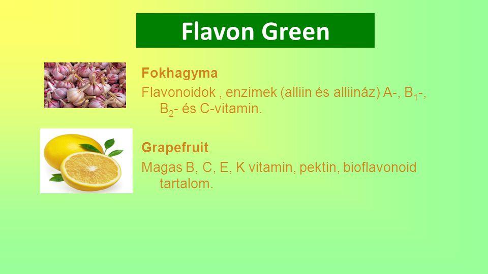 Flavon Green Fokhagyma Flavonoidok, enzimek (alliin és alliináz) A-, B 1 -, B 2 - és C-vitamin. Grapefruit Magas B, C, E, K vitamin, pektin, bioflavon