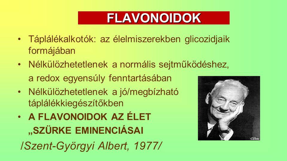 FLAVONOIDOK Táplálékalkotók: az élelmiszerekben glicozidjaik formájában Nélkülözhetetlenek a normális sejtműködéshez, a redox egyensúly fenntartásában
