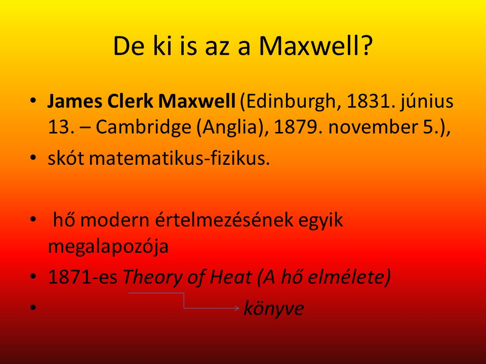 De ki is az a Maxwell.James Clerk Maxwell (Edinburgh, 1831.