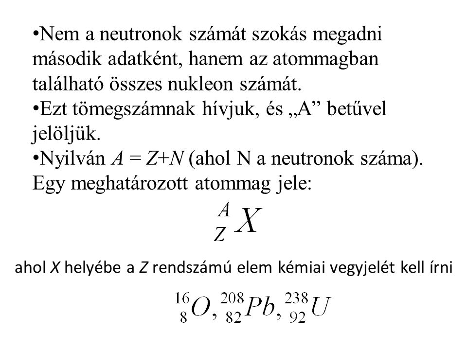 """Nem a neutronok számát szokás megadni második adatként, hanem az atommagban található összes nukleon számát. Ezt tömegszámnak hívjuk, és """"A"""" betűvel j"""
