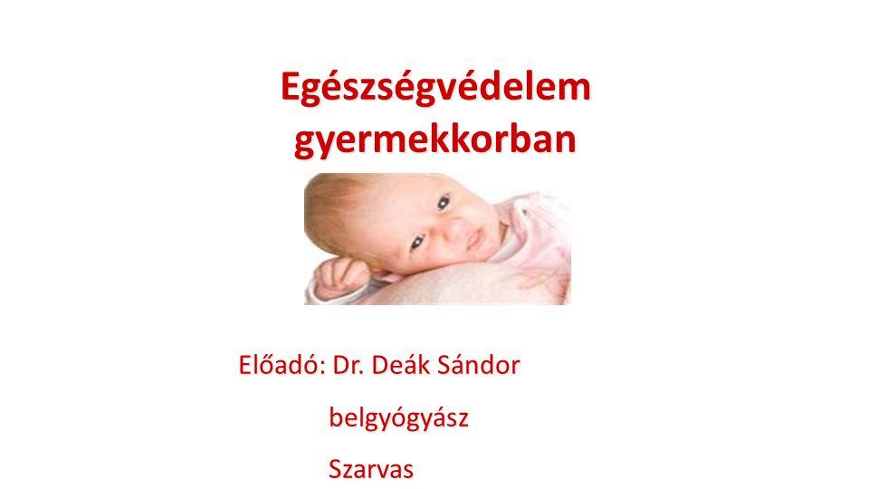 Egészségvédelem gyermekkorban Előadó: Dr. Deák Sándor belgyógyász belgyógyász Szarvas Szarvas