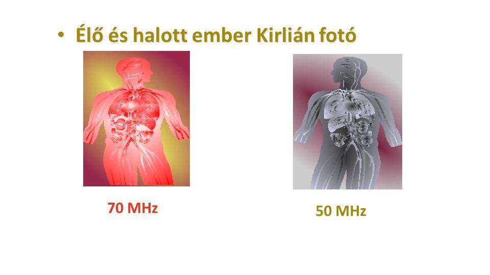Élő és halott ember Kirlián fotó Élő és halott ember Kirlián fotó 70 MHz 50 MHz