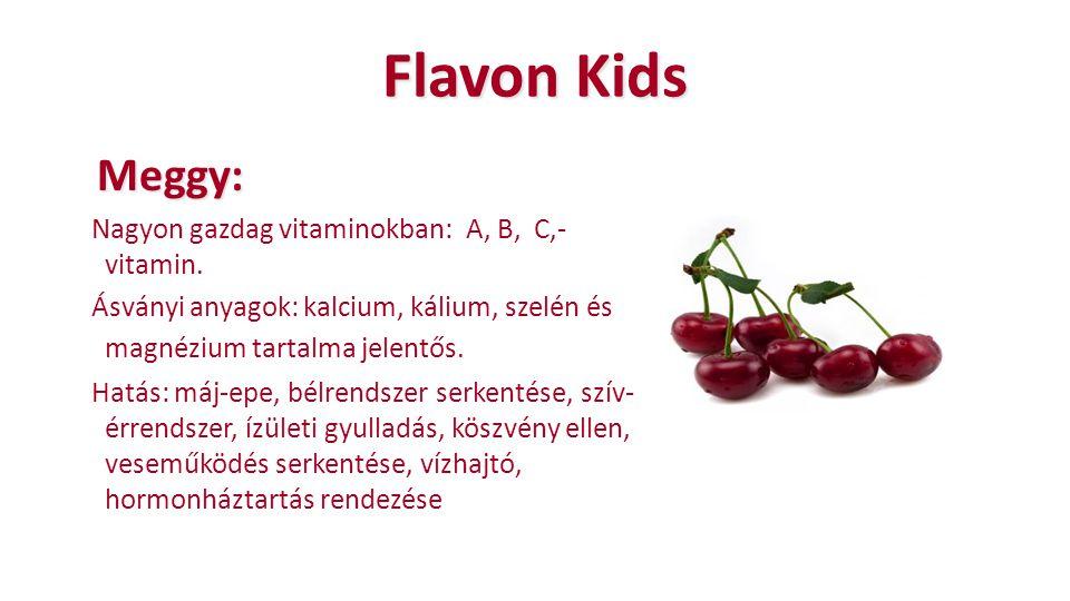Flavon Kids Meggy: Meggy: Nagyon gazdag vitaminokban: A, B, C,- vitamin. Ásványi anyagok: kalcium, kálium, szelén és magnézium tartalma jelentős. Hatá