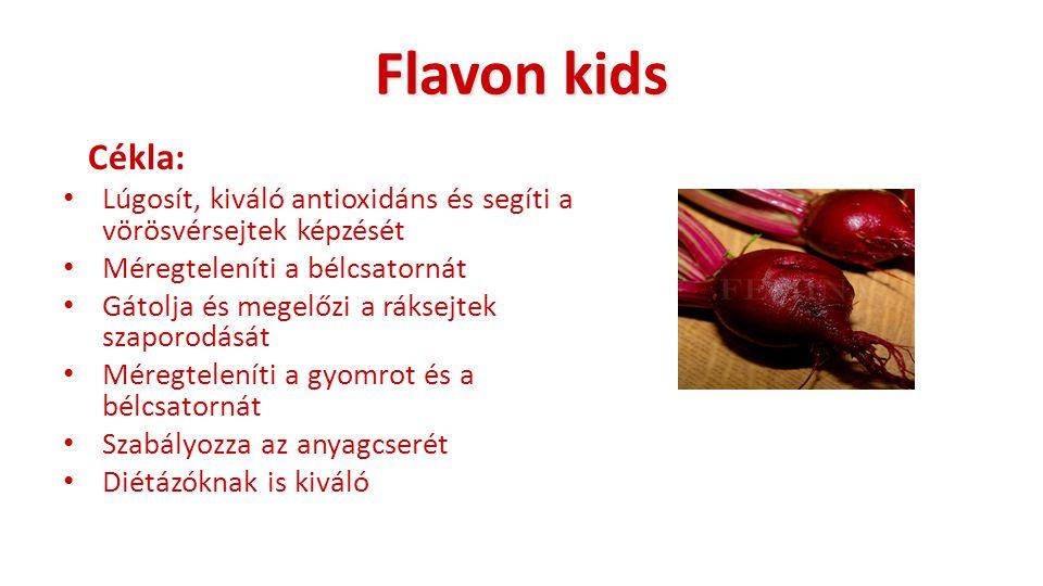 Flavon kids Cékla: Lúgosít, kiváló antioxidáns és segíti a vörösvérsejtek képzését Méregteleníti a bélcsatornát Gátolja és megelőzi a ráksejtek szapor