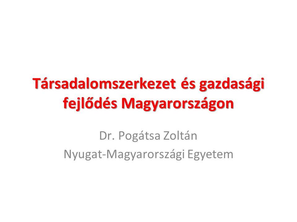 Társadalomszerkezet és gazdasági fejlődés Magyarországon Dr.