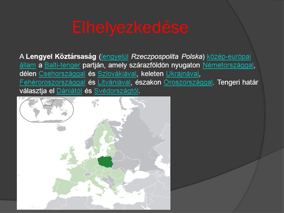 Elhelyezkedése A Lengyel Köztársaság (lengyelül Rzeczpospolita Polska) közép-európai állam a Balti-tenger partján, amely szárazföldön nyugaton Németor