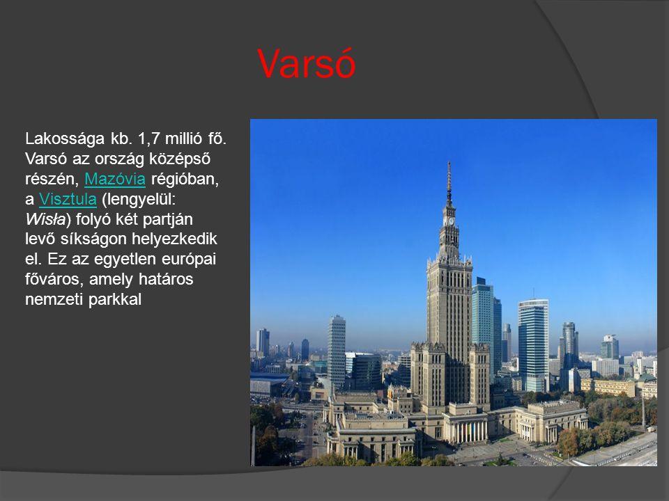 Varsó Lakossága kb. 1,7 millió fő. Varsó az ország középső részén, Mazóvia régióban, a Visztula (lengyelül: Wisła) folyó két partján levő síkságon hel
