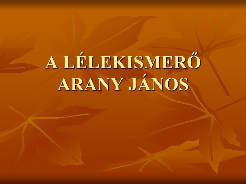 A LÉLEKISMERŐ ARANY JÁNOS