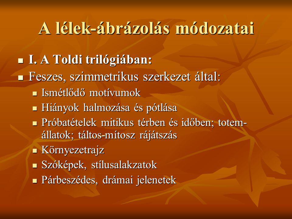A lélek-ábrázolás módozatai I. A Toldi trilógiában: I. A Toldi trilógiában: Feszes, szimmetrikus szerkezet által: Feszes, szimmetrikus szerkezet által