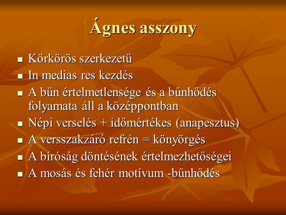 Ágnes asszony Körkörös szerkezetű Körkörös szerkezetű In medias res kezdés In medias res kezdés A bűn értelmetlensége és a bűnhődés folyamata áll a kö