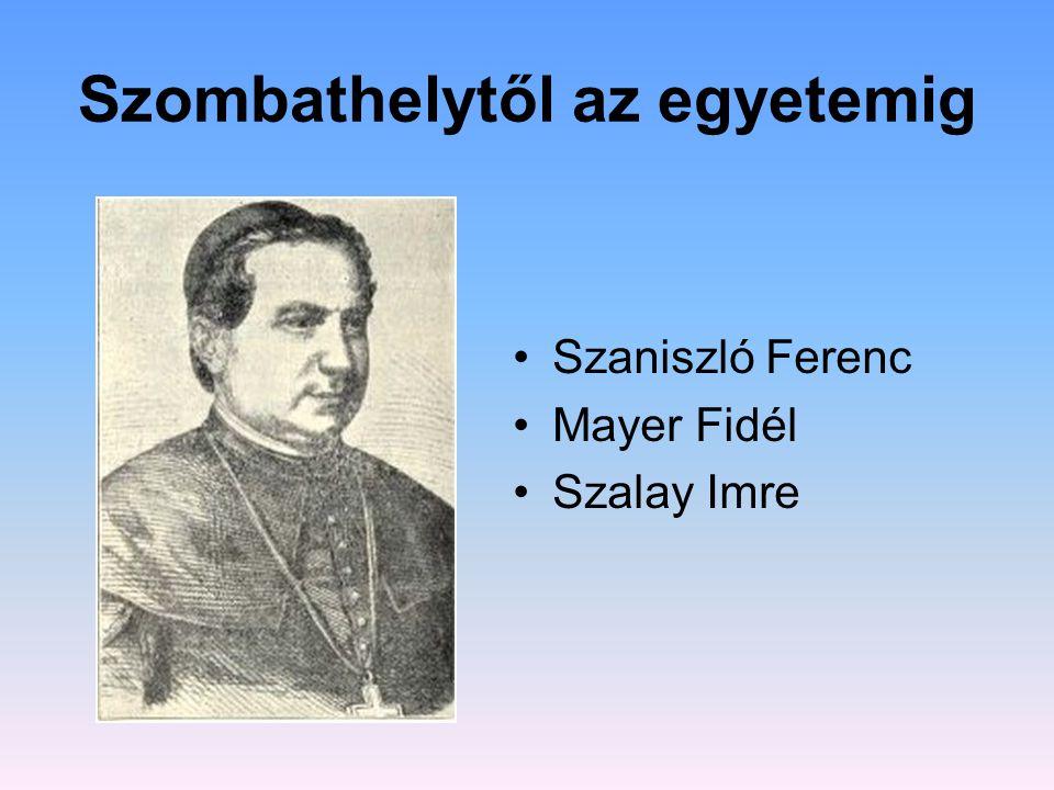 Szombathelytől az egyetemig Szaniszló Ferenc Mayer Fidél Szalay Imre
