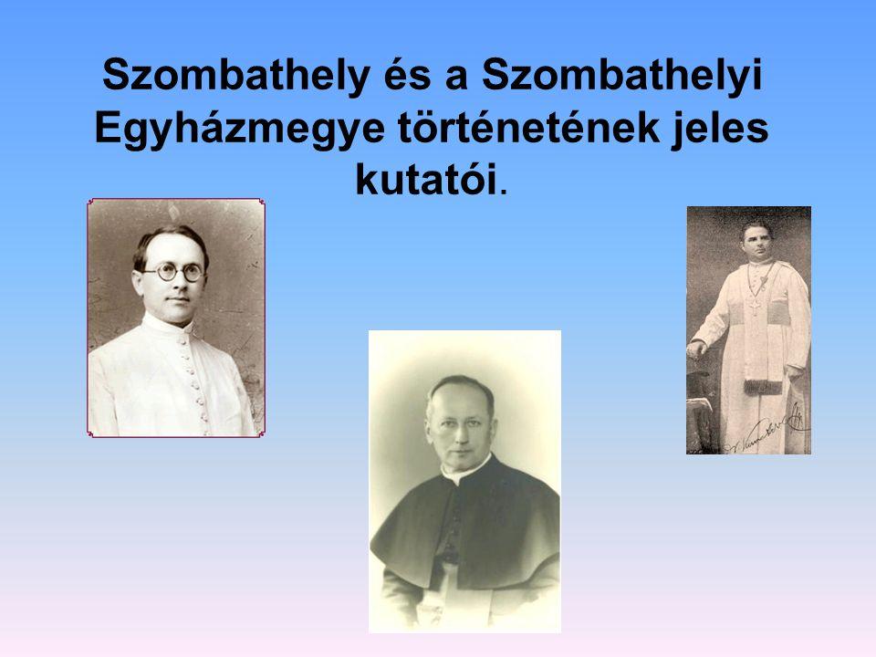 Szombathely és a Szombathelyi Egyházmegye történetének jeles kutatói.