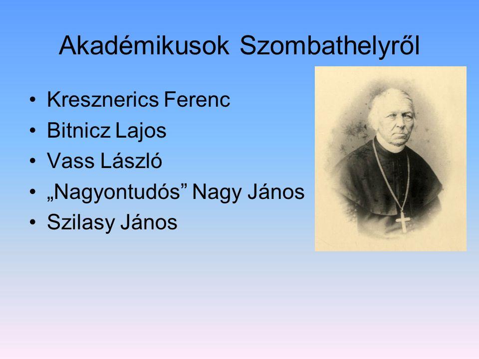 """Akadémikusok Szombathelyről Kresznerics Ferenc Bitnicz Lajos Vass László """"Nagyontudós"""" Nagy János Szilasy János"""