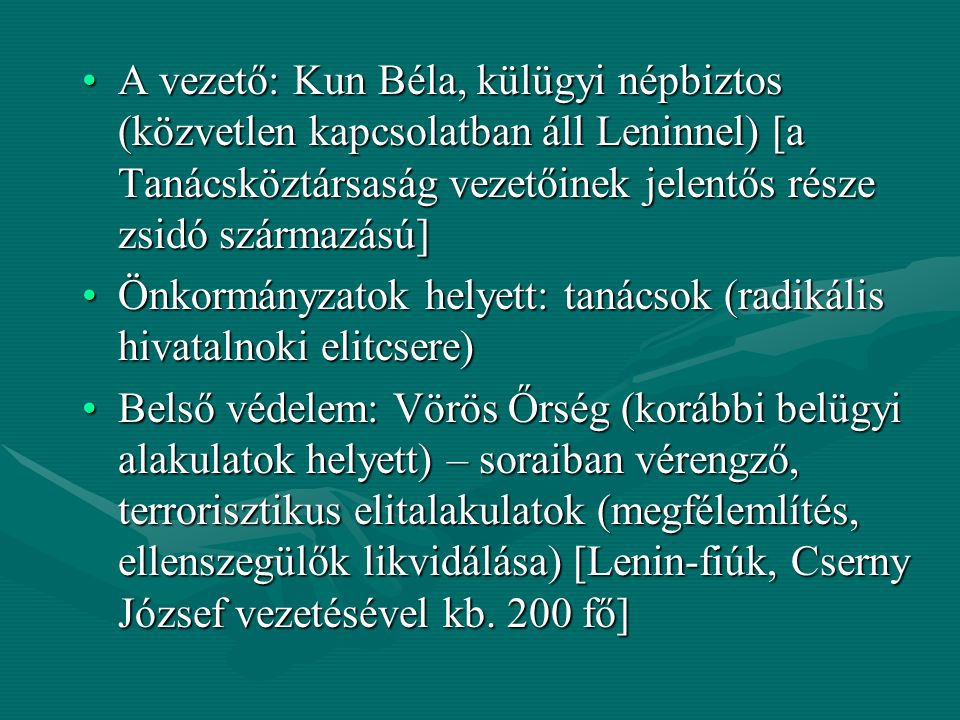 A vezető: Kun Béla, külügyi népbiztos (közvetlen kapcsolatban áll Leninnel) [a Tanácsköztársaság vezetőinek jelentős része zsidó származású]A vezető: