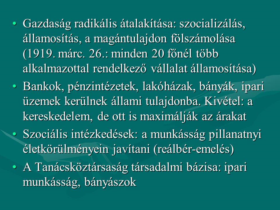 Gazdaság radikális átalakítása: szocializálás, államosítás, a magántulajdon fölszámolása (1919. márc. 26.: minden 20 főnél több alkalmazottal rendelke