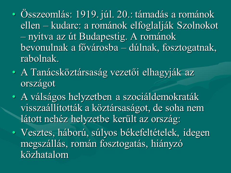 Összeomlás: 1919. júl. 20.: támadás a románok ellen – kudarc: a románok elfoglalják Szolnokot – nyitva az út Budapestig. A románok bevonulnak a főváro