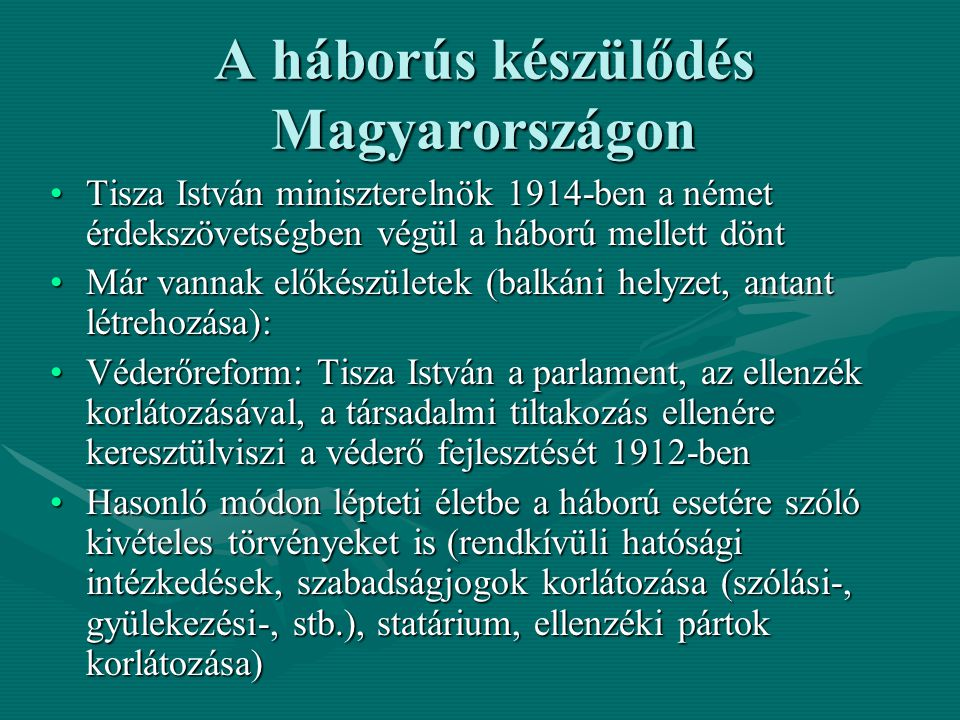 A háborús készülődés Magyarországon Tisza István miniszterelnök 1914-ben a német érdekszövetségben végül a háború mellett döntTisza István miniszterel