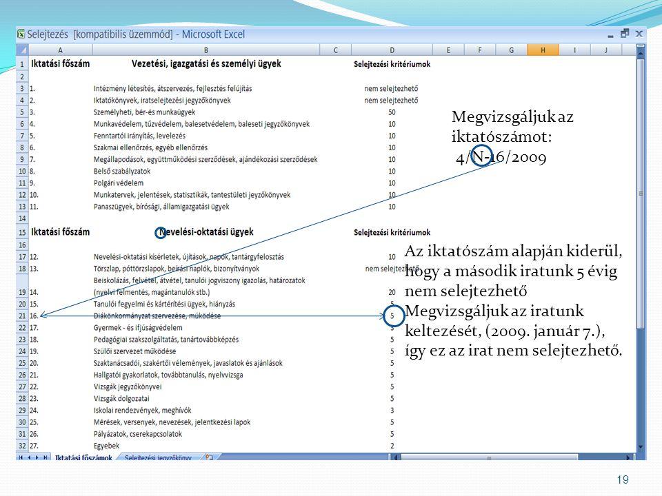 19 Megvizsgáljuk az iktatószámot: 4/N-16/2009 Az iktatószám alapján kiderül, hogy a második iratunk 5 évig nem selejtezhető Megvizsgáljuk az iratunk keltezését, (2009.