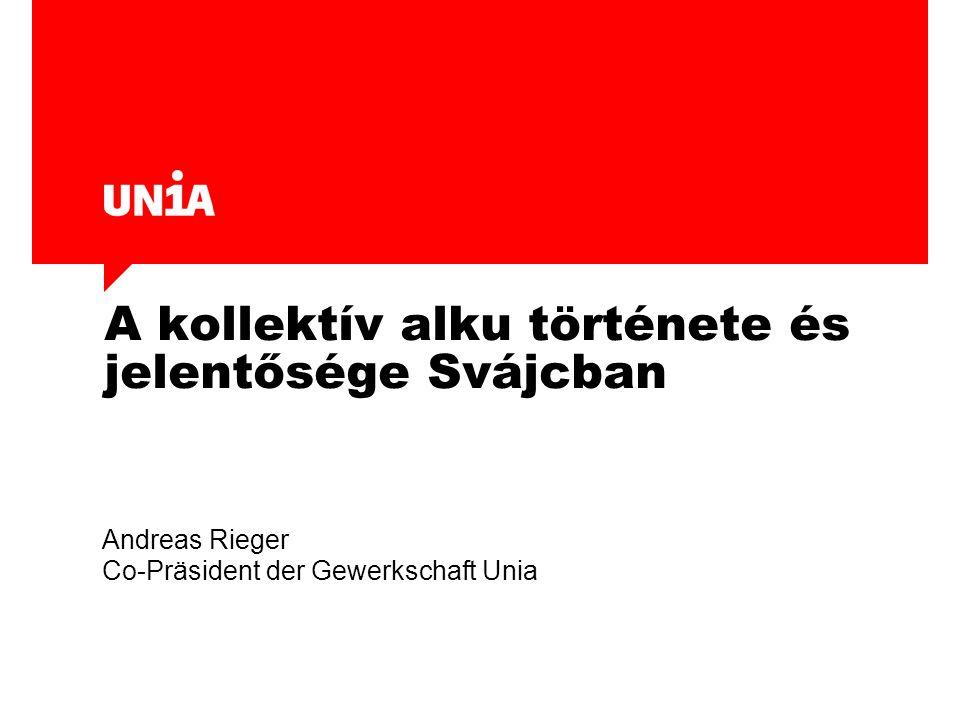 A kollektív alku története és jelentősége Svájcban Andreas Rieger Co-Präsident der Gewerkschaft Unia