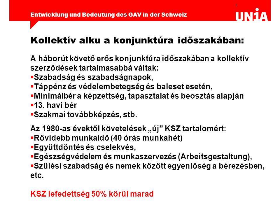 5 Entwicklung und Bedeutung des GAV in der Schweiz Kollektív alku a konjunktúra időszakában: A háborút követő erős konjunktúra időszakában a kollektív szerződések tartalmasabbá váltak:  Szabadság és szabadságnapok,  Táppénz és védelembetegség és baleset esetén,  Minimálbér a képzettség, tapasztalat és beosztás alapján  13.