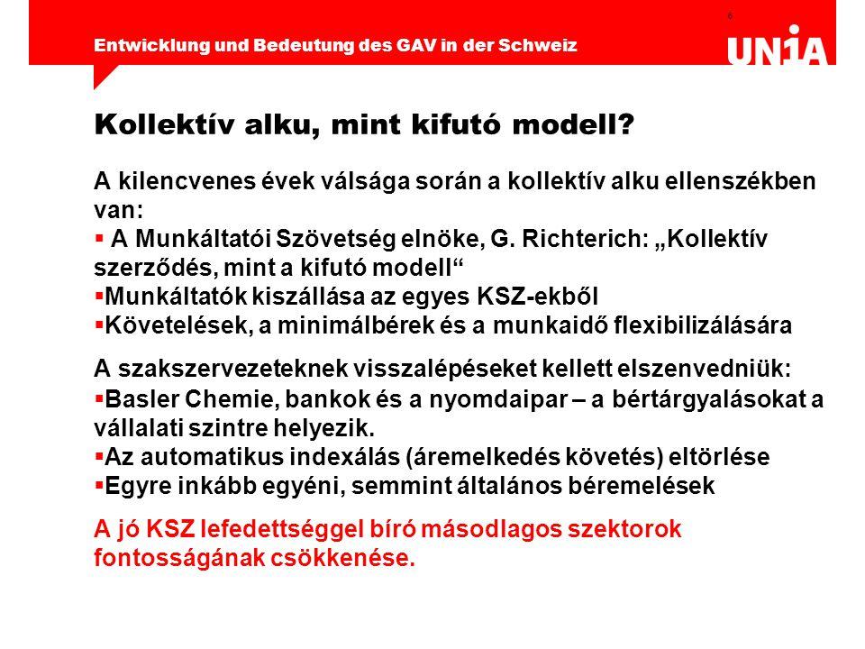 """7 Entwicklung und Bedeutung des GAV in der Schweiz Szakszervezeti ellenoffenzíva 1998-től: A """"Ne legyen bér 3.000 Frank alatt kampány (1998-tól) a kollektív szerződésben rögzített minimálbéreknek újra nagyobb fontosságot ad."""