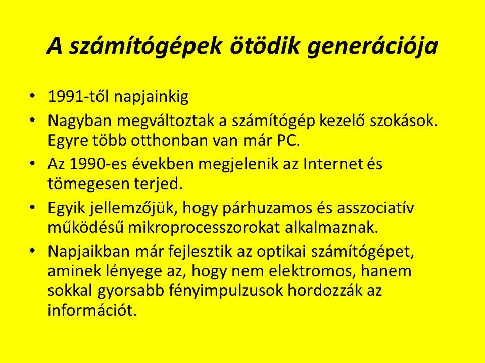 A számítógépek ötödik generációja 1991-től napjainkig Nagyban megváltoztak a számítógép kezelő szokások. Egyre több otthonban van már PC. Az 1990-es é