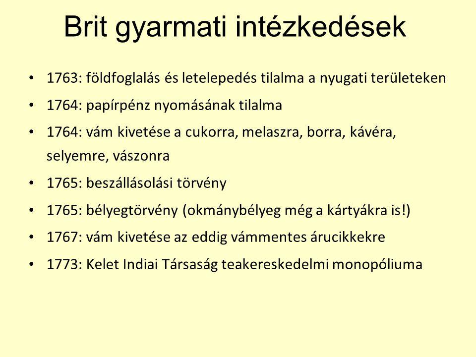 Brit gyarmati intézkedések 1763: földfoglalás és letelepedés tilalma a nyugati területeken 1764: papírpénz nyomásának tilalma 1764: vám kivetése a cuk