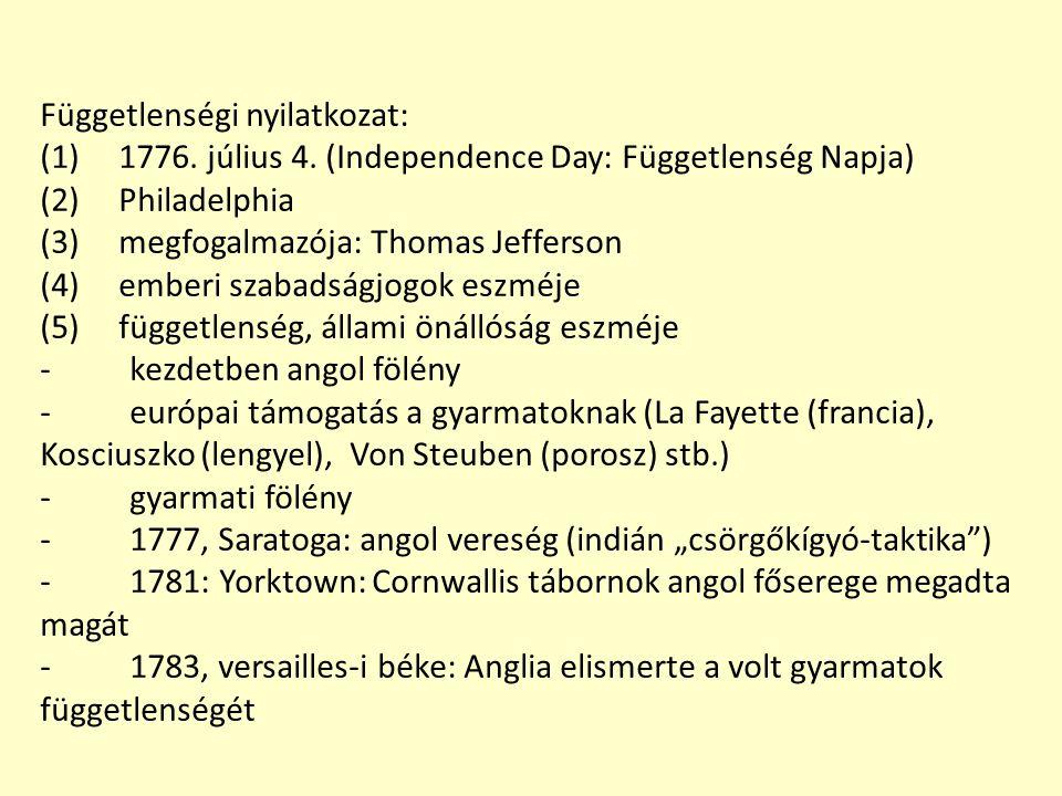 Függetlenségi nyilatkozat: (1) 1776. július 4. (Independence Day: Függetlenség Napja) (2) Philadelphia (3) megfogalmazója: Thomas Jefferson (4) emberi