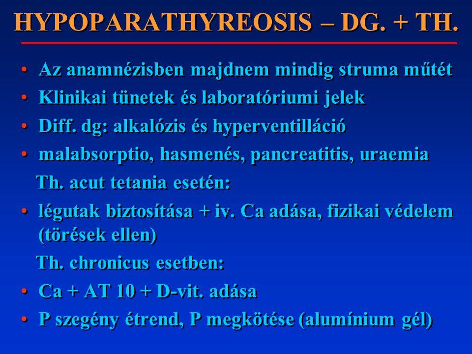 HYPOPARATHYREOSIS – DG. + TH. Az anamnézisben majdnem mindig struma műtét Klinikai tünetek és laboratóriumi jelek Diff. dg: alkalózis és hyperventillá