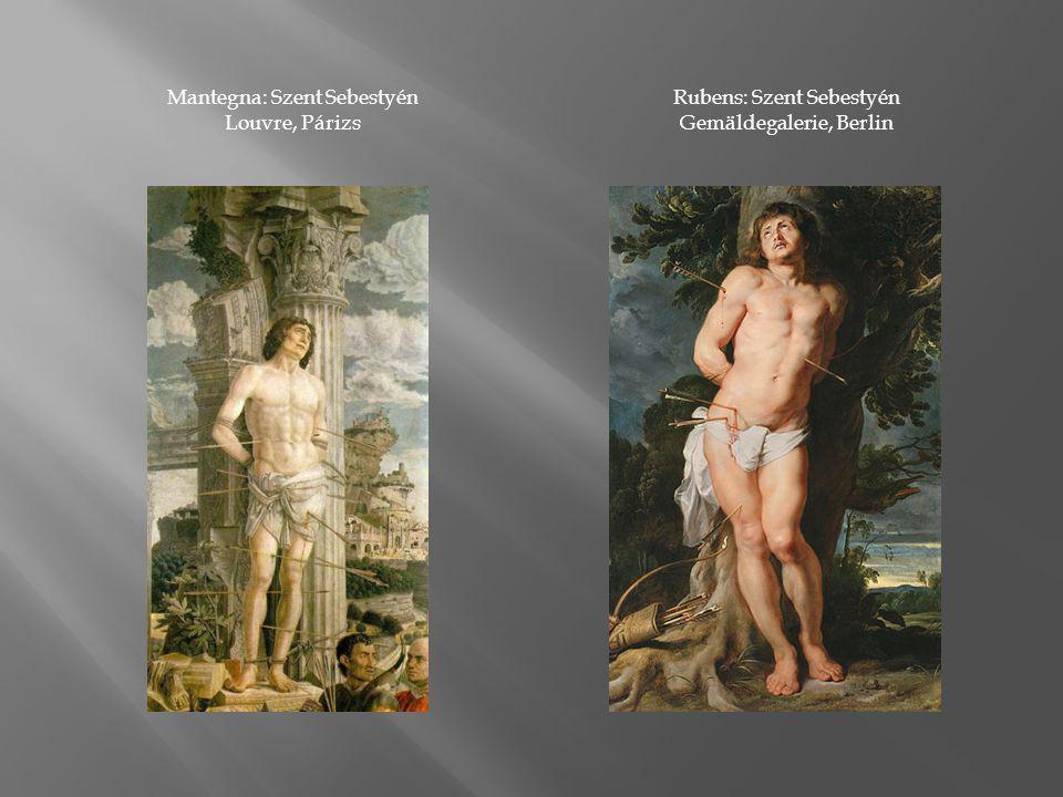 Mantegna: Szent Sebestyén Louvre, Párizs Rubens: Szent Sebestyén Gemäldegalerie, Berlin