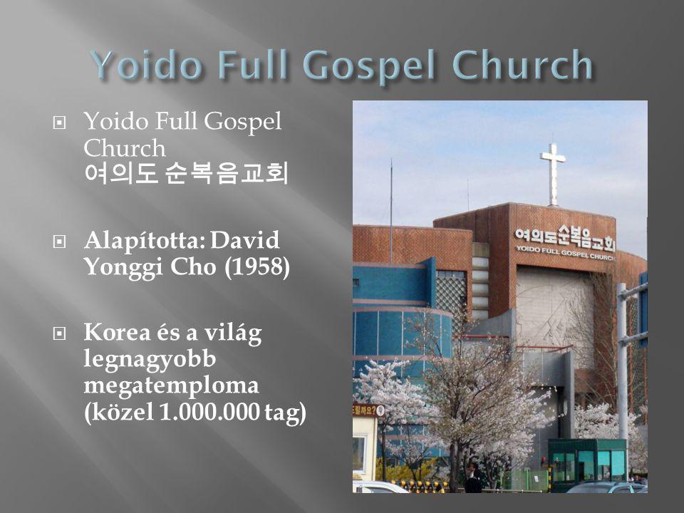  Yoido Full Gospel Church 여의도 순복음교회  Alapította: David Yonggi Cho (1958)  Korea és a világ legnagyobb megatemploma (közel 1.000.000 tag)