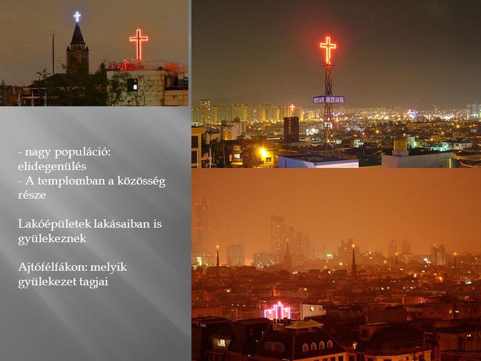 - nagy populáció: elidegenülés - A templomban a közösség része Lakóépületek lakásaiban is gyülekeznek Ajtófélfákon: melyik gyülekezet tagjai
