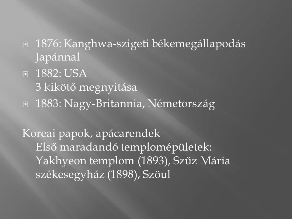 1876: Kanghwa-szigeti békemegállapodás Japánnal  1882: USA 3 kikötő megnyitása  1883: Nagy-Britannia, Németország Koreai papok, apácarendek Első m
