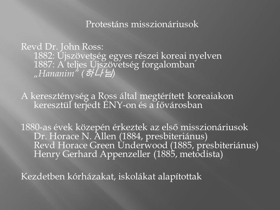"""Protestáns misszionáriusok Revd Dr. John Ross: 1882: Újszövetség egyes részei koreai nyelven 1887: A teljes Újszövetség forgalomban """"Hananim"""" ( 하나님 )"""