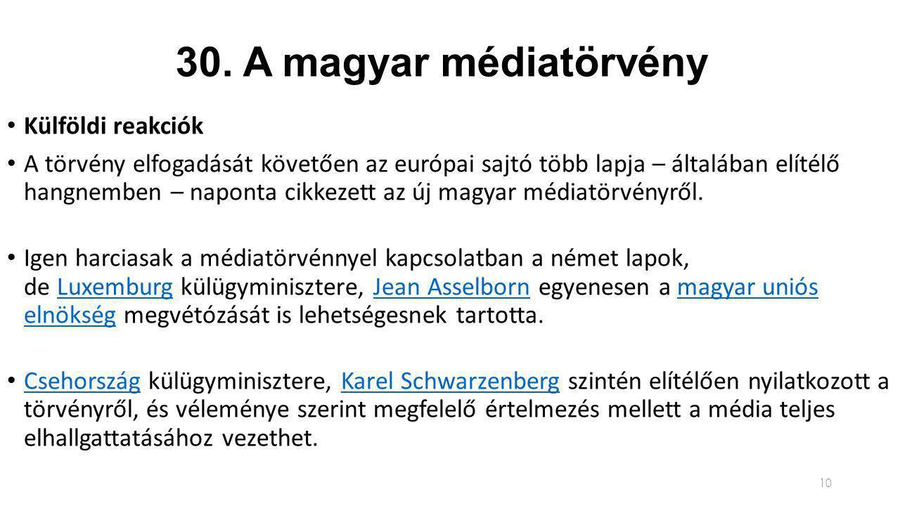 30. A magyar médiatörvény Külföldi reakciók A törvény elfogadását követően az európai sajtó több lapja – általában elítélő hangnemben – naponta cikkez