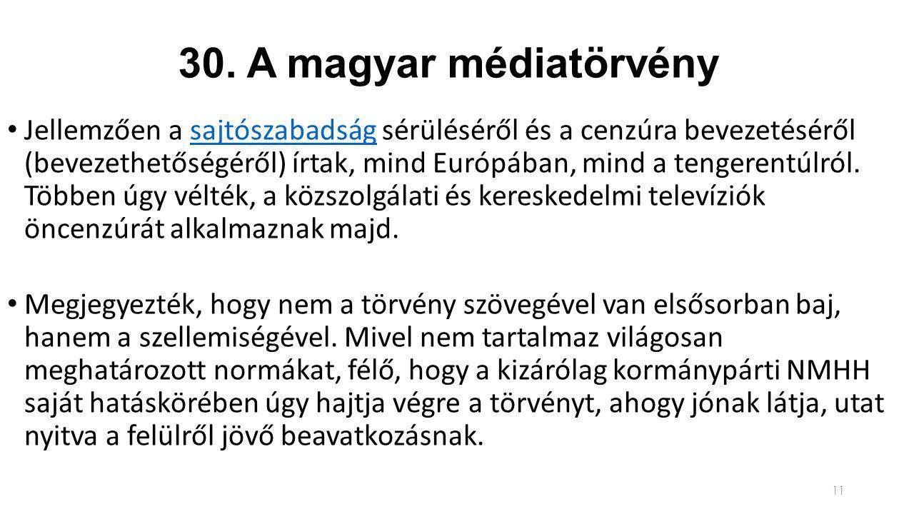 30. A magyar médiatörvény Jellemzően a sajtószabadság sérüléséről és a cenzúra bevezetéséről (bevezethetőségéről) írtak, mind Európában, mind a tenger