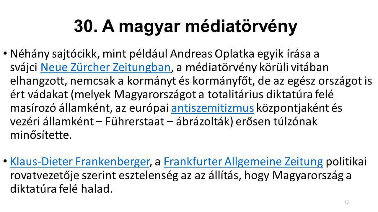 30. A magyar médiatörvény Néhány sajtócikk, mint például Andreas Oplatka egyik írása a svájci Neue Zürcher Zeitungban, a médiatörvény körüli vitában e
