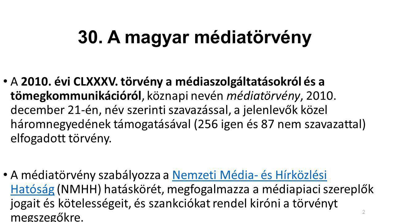 30. A magyar médiatörvény A 2010. évi CLXXXV.