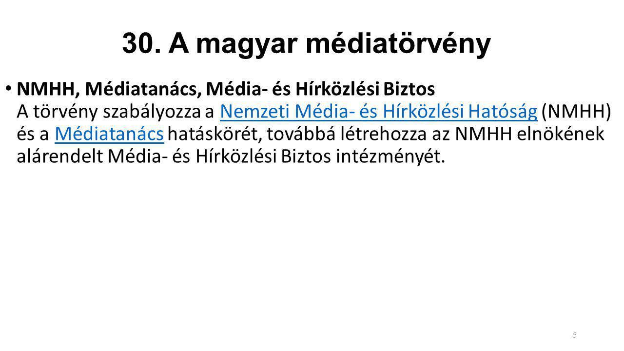 30. A magyar médiatörvény NMHH, Médiatanács, Média- és Hírközlési Biztos A törvény szabályozza a Nemzeti Média- és Hírközlési Hatóság (NMHH) és a Médi
