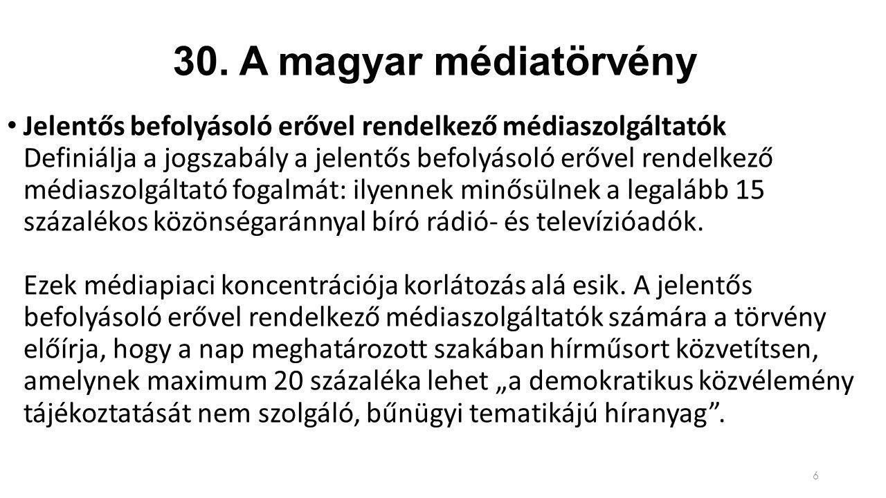 30. A magyar médiatörvény Jelentős befolyásoló erővel rendelkező médiaszolgáltatók Definiálja a jogszabály a jelentős befolyásoló erővel rendelkező mé