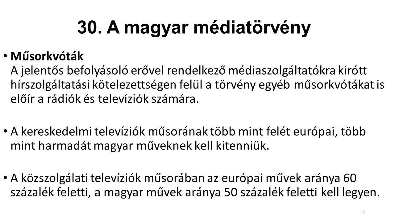 30. A magyar médiatörvény Műsorkvóták A jelentős befolyásoló erővel rendelkező médiaszolgáltatókra kirótt hírszolgáltatási kötelezettségen felül a tör