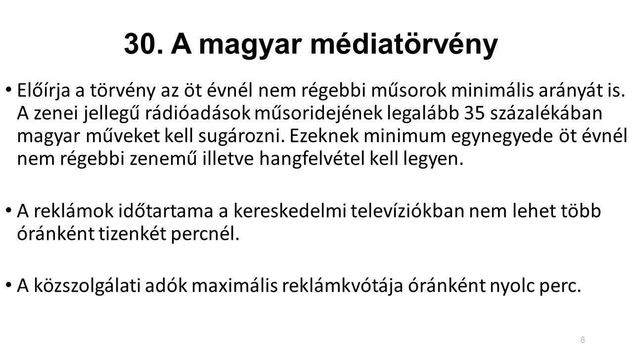 30. A magyar médiatörvény Előírja a törvény az öt évnél nem régebbi műsorok minimális arányát is.
