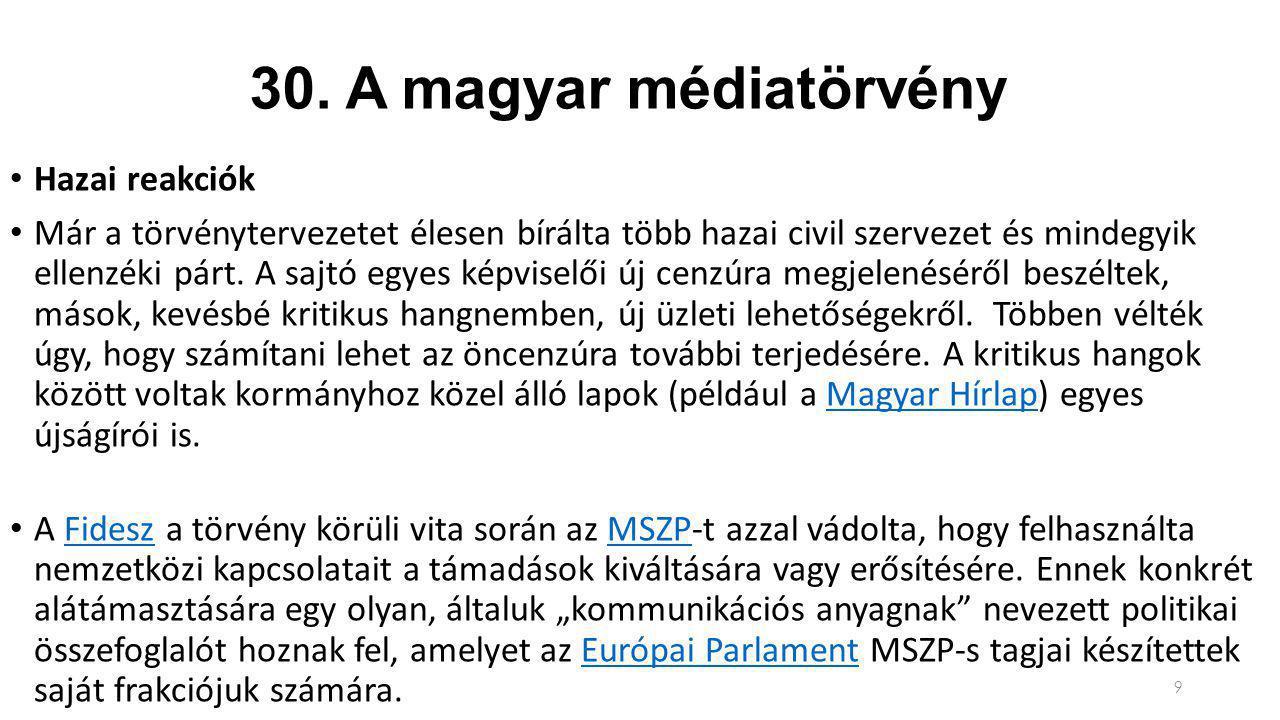 30. A magyar médiatörvény Hazai reakciók Már a törvénytervezetet élesen bírálta több hazai civil szervezet és mindegyik ellenzéki párt. A sajtó egyes