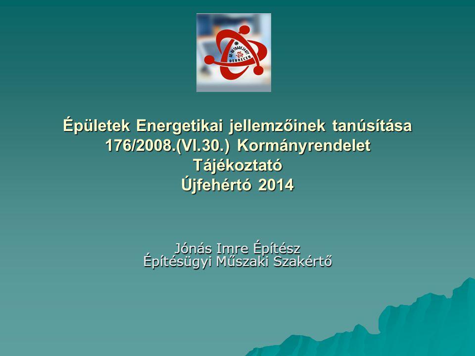 Épületek Energetikai jellemzőinek tanúsítása 176/2008.(VI.30.) Kormányrendelet Tájékoztató Újfehértó 2014 Jónás Imre Építész Építésügyi Műszaki Szakér