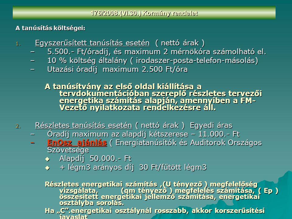 176/2008.(VI.30.) Kormány rendelet A tanúsítás költségei: 1. Egyszerűsített tanúsítás esetén ( nettó árak ) –5.500.- Ft/óradíj, és maximum 2 mérnökóra