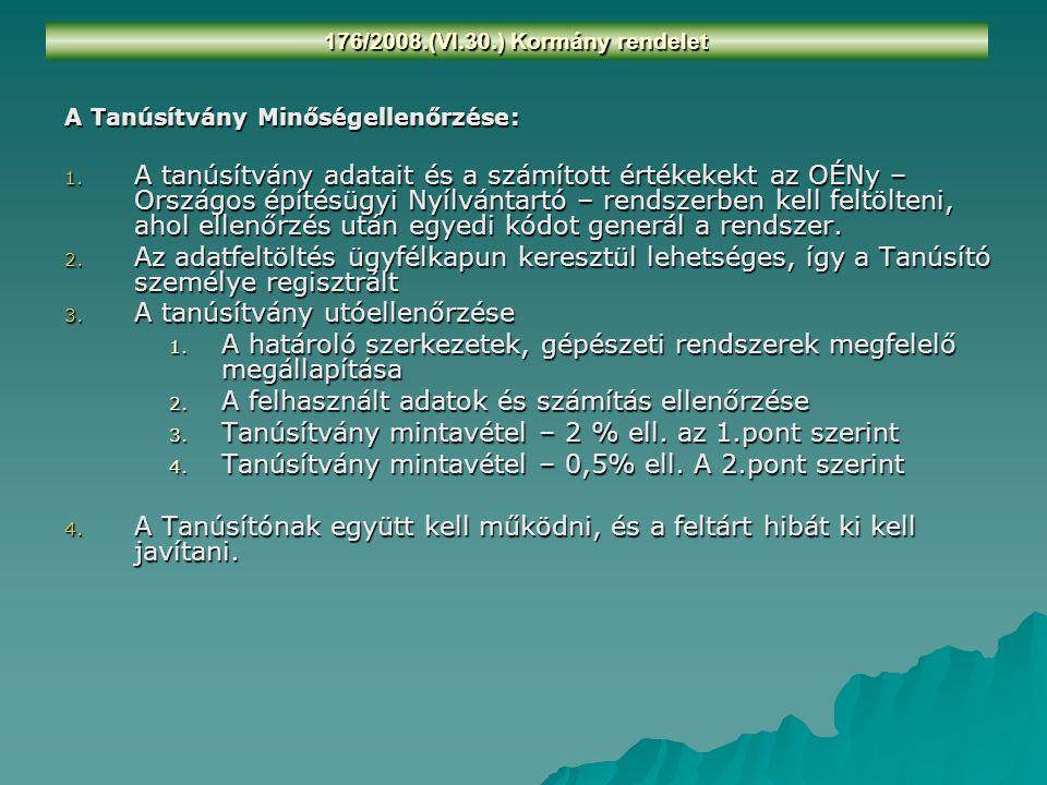 176/2008.(VI.30.) Kormány rendelet A Tanúsítvány Minőségellenőrzése: 1. A tanúsítvány adatait és a számított értékekekt az OÉNy – Országos építésügyi