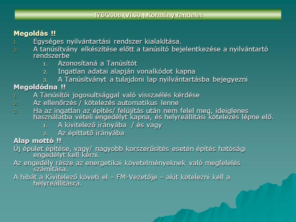 176/2008.(VI.30.) Kormány rendelet Megoldás !! 1. Egységes nyilvántartási rendszer kialakítása. 2. A tanúsítvány elkészítése előtt a tanúsító bejelent